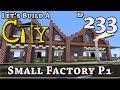 How To Build A City :: Minecraft :: Small Factory P1 :: E233