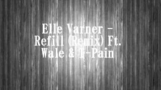 Elle Varner - Refill (Remix) Ft. Wale & T-Pain