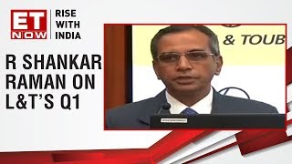 R. Shankar Raman, CFO of L&T speaks on the Quarter 1 performance of L&T