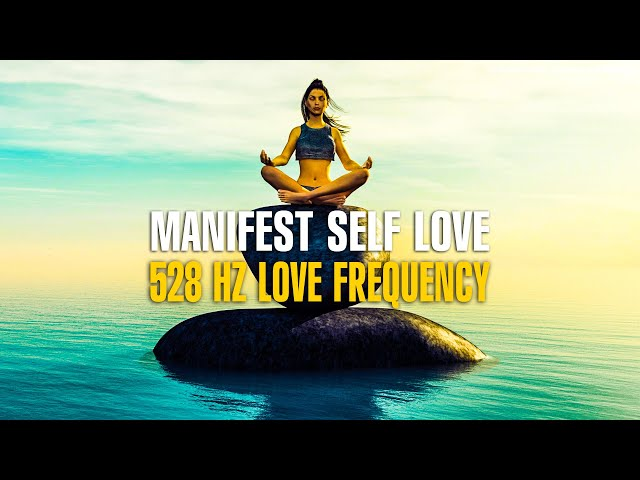 Manifest Self Love ! 528 Hz Love Frequency ! Miracle Healing Vibration ! Positive Energy Awakening