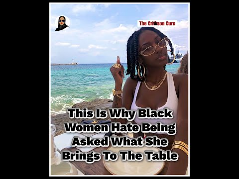 This Is Why Black Women Hate Being Asked What She Brings To The Table (Crimson Cure)