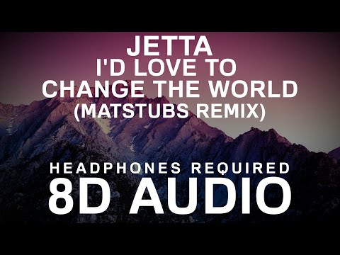 Jetta - I'd Love to Change the World (Matstubs Remix) (8D Audio) |