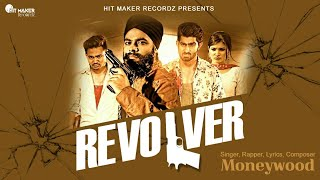Revolver | Moneywood | Brand New Punjabi Song | Full Video