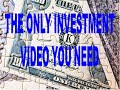 The Only Investment Video You'll Ever Need