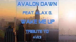 Avalon Dawn Feat. Klax G. - Wake me up Original Mix Tribute to Avicii