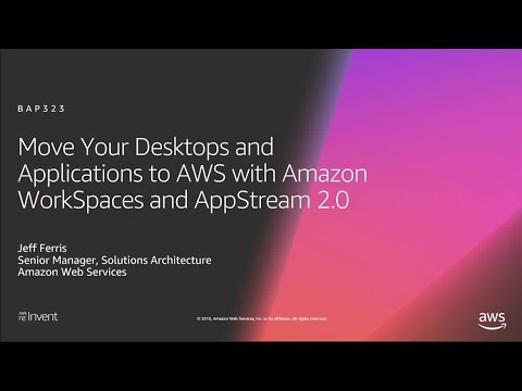 AWS re:Invent 2018: Desktops & Applications to AWS with Amazon WorkSpaces & AppStream 2.0 (BAP323)