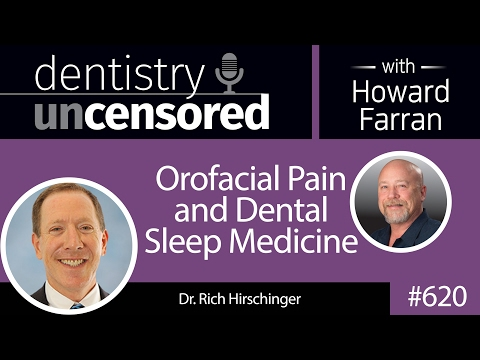 620 Orofacial Pain and Dental Sleep Medicine with Rich Hirschinger : Dentistry Uncensored