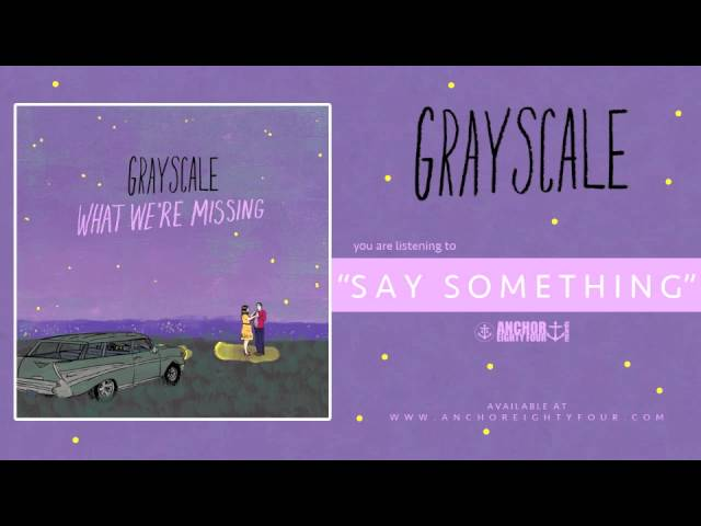 grayscale-say-something-anchoreightyfour