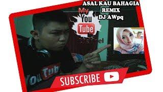 ASAL KAU BAHAGIA REMIX - DJ AWpq