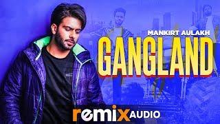 Gangland (Audio Remix) | Mankirt Aulakh Feat Deep Kahlon | Dj Hans | Latest Remix Songs 2019