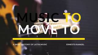Music To Move To: A Brief History of Latin Music