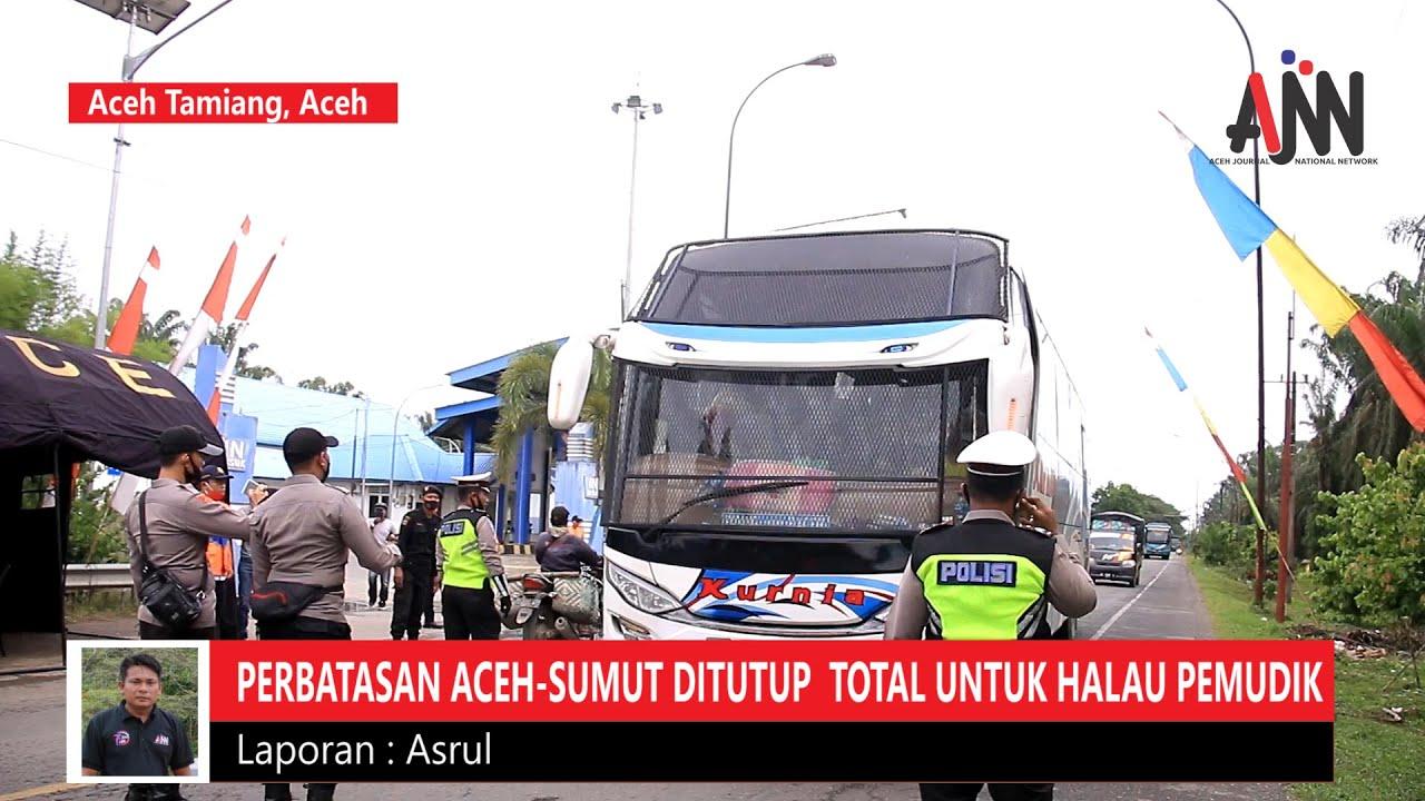 Halau Pemudik Jalan Medan Banda Aceh Ditutup Total Di Perbatasan