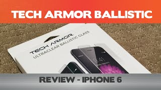 Tech Armor Ballistic Glass Review - iPhone 6 Tempered glass screen protector