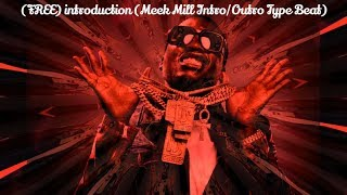 (FREE) introduction (Meek Mill Intro/Outro Type Beat)