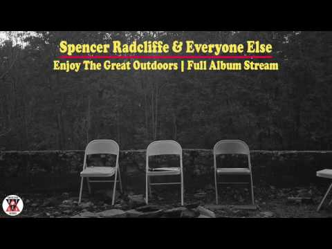 Spencer Radcliffe & Everyone Else - Enjoy The Great Outdoors (FULL ALBUM STREAM)