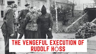 The VENGEFUL Execution Of Rudolf Höss - Commandant of Auschwitz