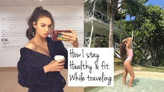 How I Stay Healthy & Fit While Traveling