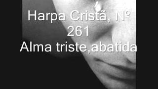 Harpa Cristã, Nº 261 Alma Triste, abatida