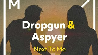 Dropgun Aspyer Next To Me