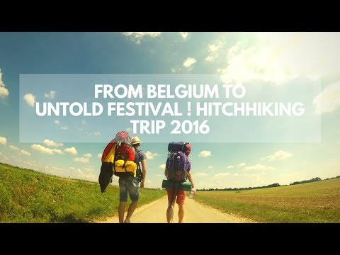 From Belgium to UntoldFestival ! Hitchiking Trip 2016