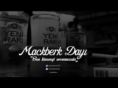 Mackberk Dayi - Sen Kimseyi Sevemezsin...