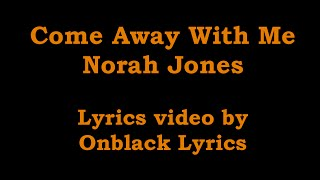 Come Away With Me - Norah jones (Lyrics)