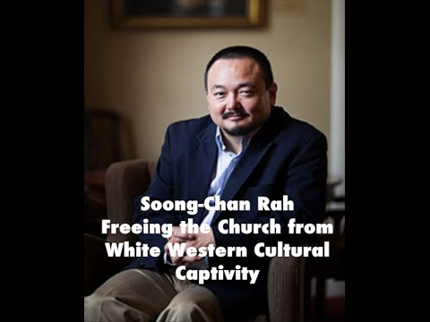 Soong-Chan Rah | The western captivity of church | The GlobalChurch Project