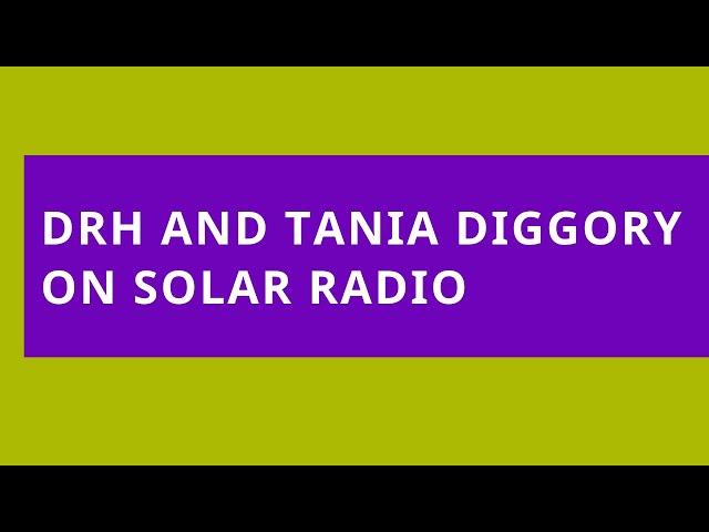 DRH and Tania Diggory on Solar Radio