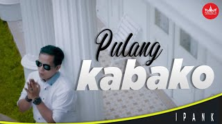 Download Lagu Ipank - Pulang Kabako [Official Music Video] Album Minang Exclusive mp3