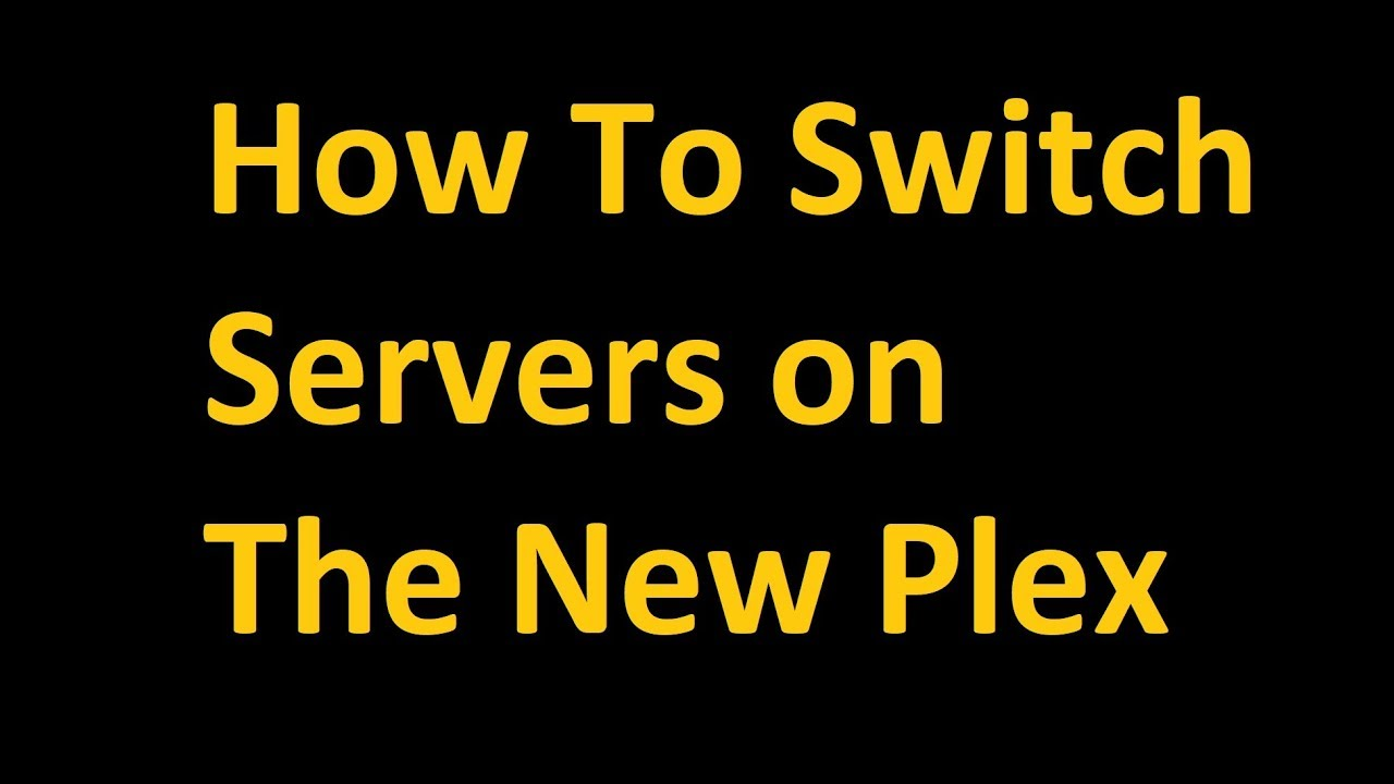 How To Switch To A Different Server On Plex 2019