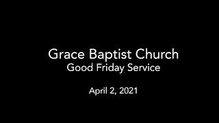 Grace Baptist Church - Good Friday LIVE Service 4/2/2021