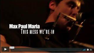 Max Paul Maria - This mess we