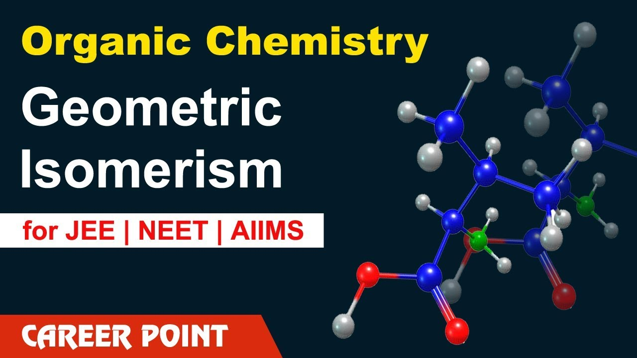 Geometric Isomerism in organic Chemistry | Stereoisomerism | Career Point  Kota