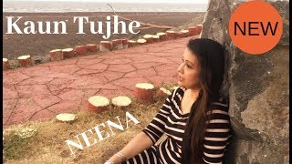 Kaun tujhe (cover)/Female Version/ NEENA/M S Dhoni The Untold Story /