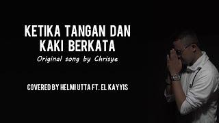 KETIKA TANGAN DAN KAKI BERKATA (Cover Lagu Chrisye Paling Menyentuh by Helmi Utta ft El Kayyis)