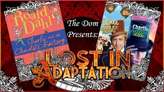 Charlie and the Chocolate Factory, Lost in Adaptation ~ The Dom