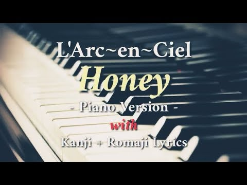LArc~en~Ciel  Honey 「Piano Version with Kanji + Romaji Lyrics」