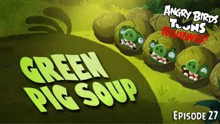 Green Pig Soup! - Angry Birds Toons Reviewed!