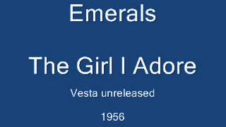 Emerals - The Girl I Adore (Vesta unreleased) 1956