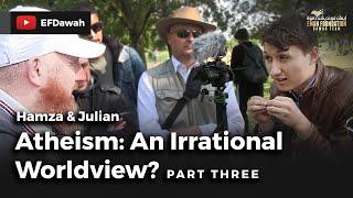Atheism: An Irrational  Worldview? Pt 3    Hamza & Julian