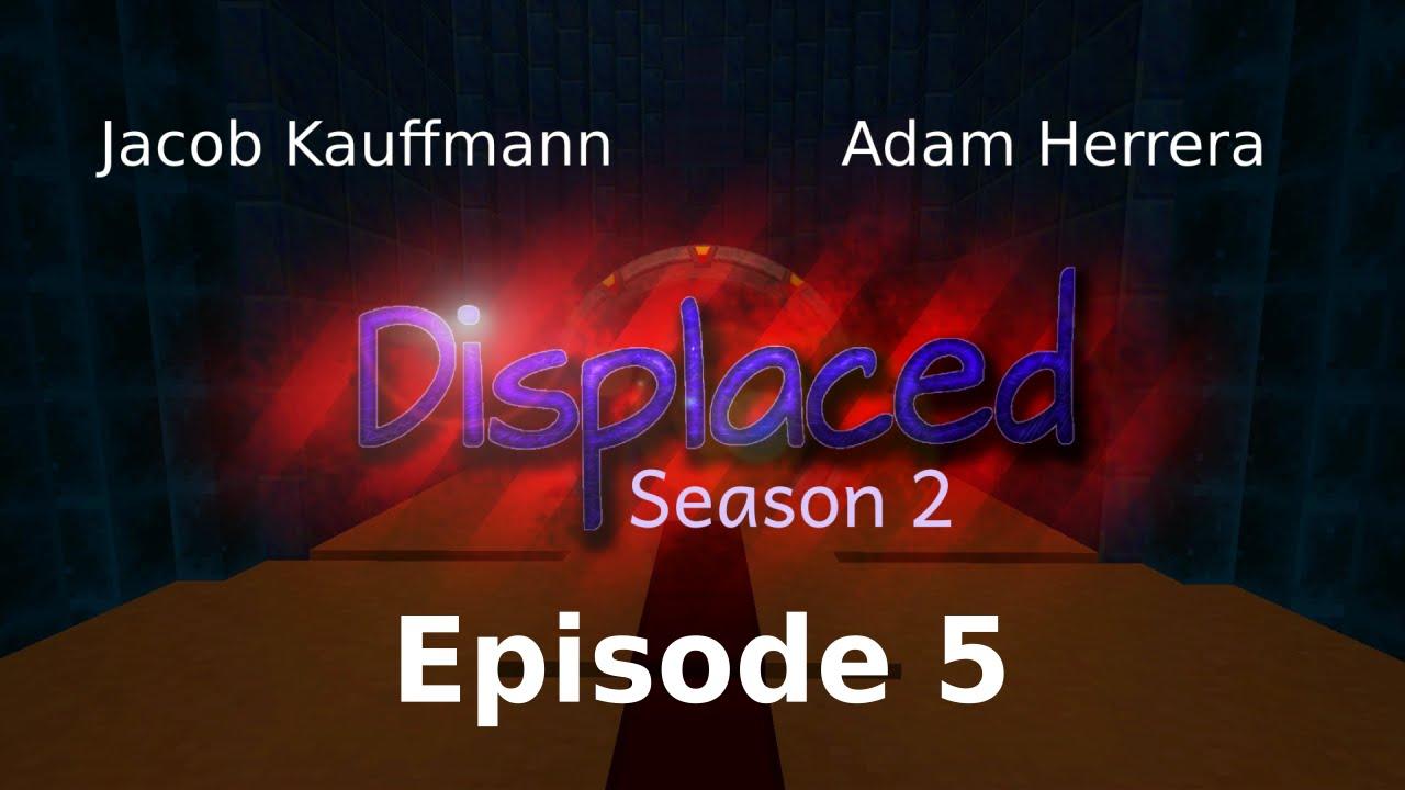 Episode 5 - Displaced: Season 1