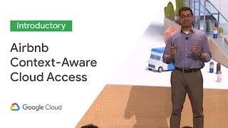 How Airbnb Secured Access to Their Cloud With Context-Aware Access (Cloud Next '19)