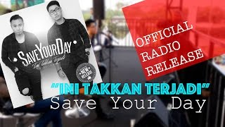 Save Your Day - Ini Takkan Terjadi (Official Radio Release)