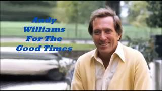 Andy Williams.........For The Good Times.