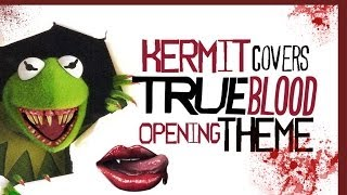 Kermit Sings the True Blood Theme Song -