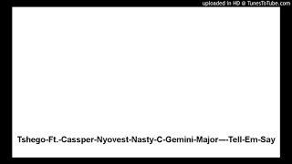 Tshego-Ft.-Cassper-Nyovest-Nasty-C-Gemini-Major-–-Tell-Em-Say