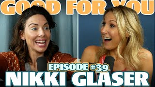 Ep #39: NIKKI GLASER | Good For You Podcast with Whitney Cummings