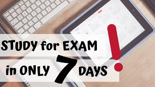 How to study for exams in only 7 days