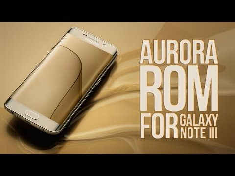 NOTE 4 - GALAXY S6 ROM FOR NOTE 3 - AURORA ROM