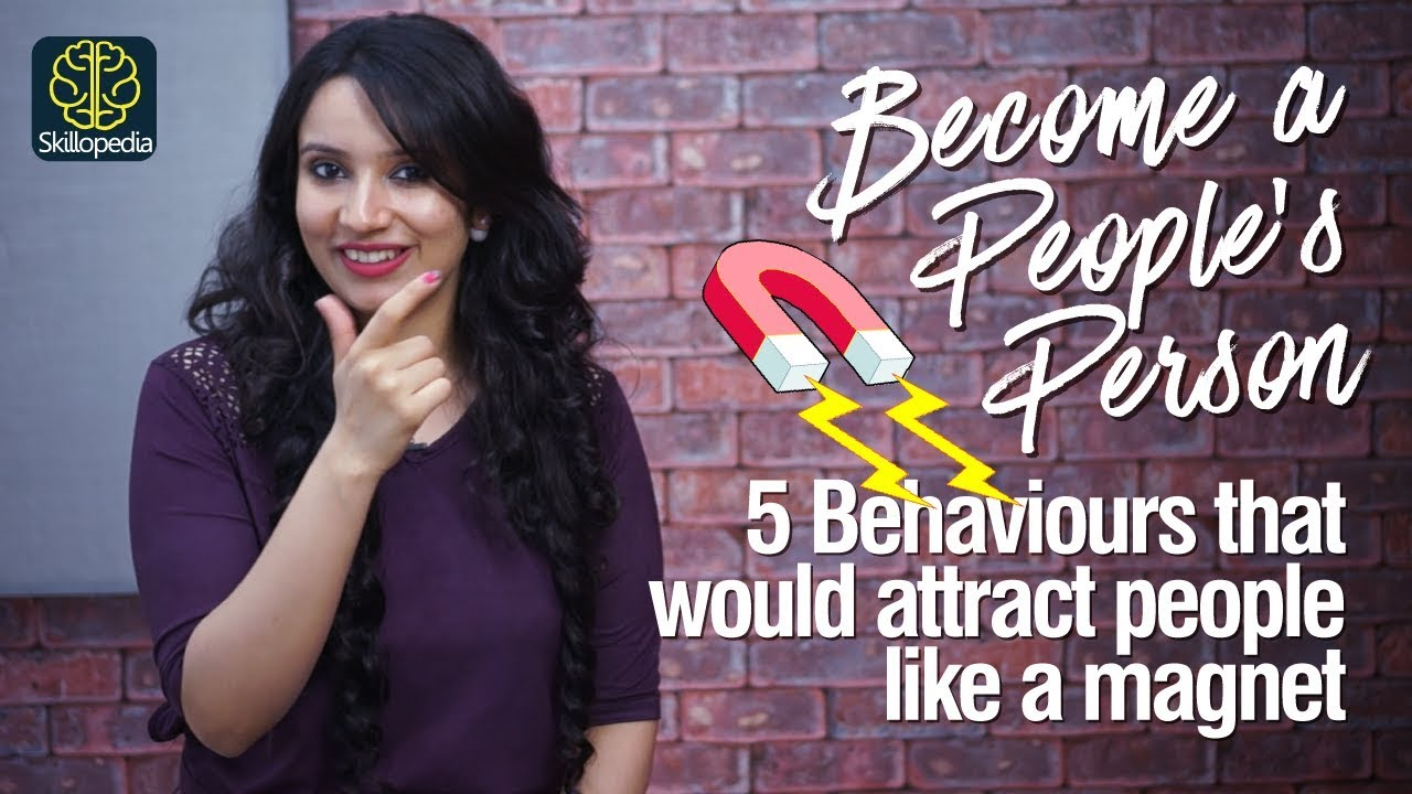 Be a People's Person - How to attract people like a magnet - Skillopedia - Michelle